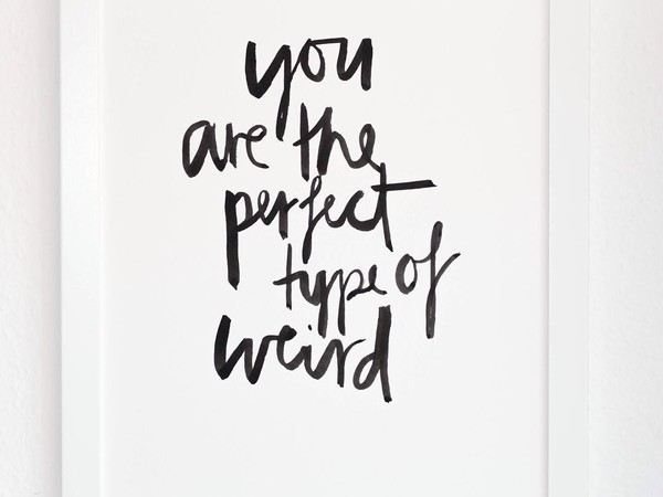 """You are the perfect type of weird"" handmade calligraphy"