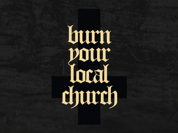 Burn Your Local Church
